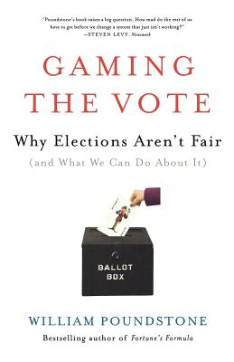 Gaming the Vote: Why Elections Aren't Fair (and What We Can Do about It) - Poundstone, William