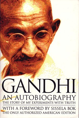 Gandhi an Autobiography: The Story of My Experiments with Truth - Gandhi, Mohandas K, and Bok, Sissela (Foreword by)