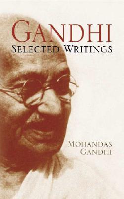 Gandhi: Selected Writings - Gandhi, Mohandas, and Duncan, Alastair (Editor)