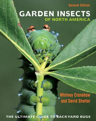 Garden Insects of North America: The Ultimate Guide to Backyard Bugs - Cranshaw, Whitney, and Shetlar, David