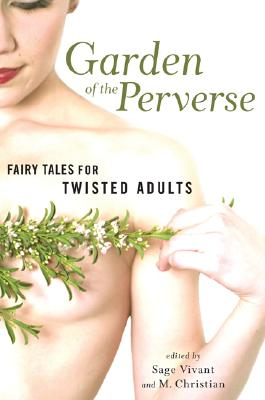 Garden of the Perverse: Twisted Fairy Tales for Adults - Vivant, Sage (Editor), and Christian, M (Editor)