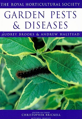 Garden Pests & Diseases - Brooks, Audrey, and Halstead, Andrew, and Brickell, Christopher (Editor)