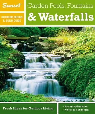 Garden Pools, Fountains & Waterfalls - Editors of Sunset Magazine