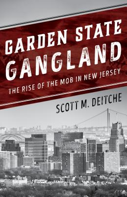 Garden State Gangland: The Rise of the Mob in New Jersey - Deitche, Scott M