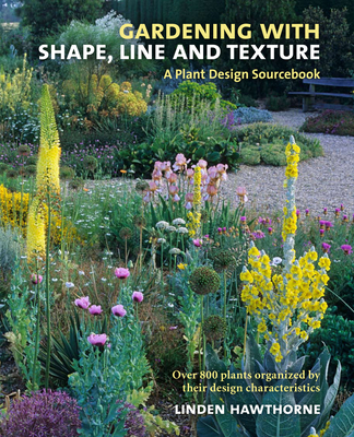 Gardening with Shape, Line and Texture: A Plant Design Sourcebook - Hawthorne, Linden