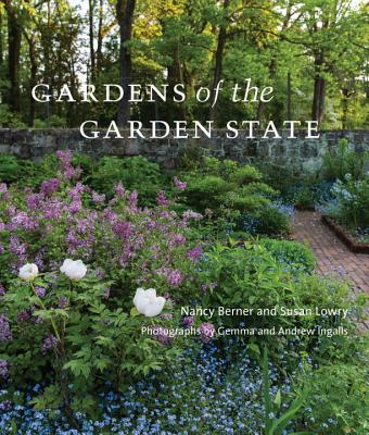 Gardens of the Garden State - Berner, Nancy, and Lowry, Susan, and Ingalls, Gemma (Photographer)