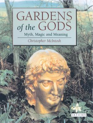 Gardens of the Gods: Myth, Magic and Meaning - McIntosh, Christopher
