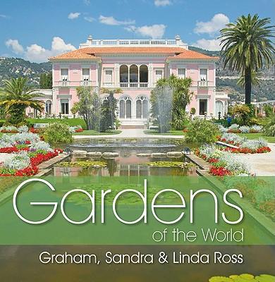 Gardens of the World - Ross, Graham, and Ross, Sandra, and Ross, Linda