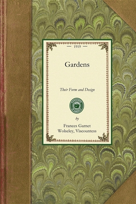 Gardens: Their Form and Design - Wolseley, Frances, Viscountess