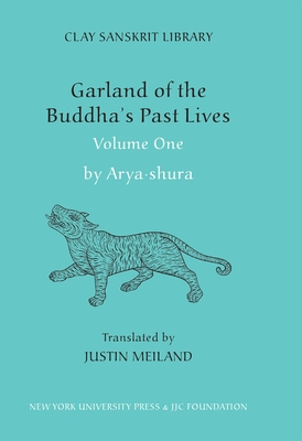 Garland of the Buddha's Past Lives (Volume 1) - Aryashura, and Meiland, Justin (Translated by)