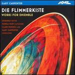Gary Carpenter: Die Flimmerkiste - Works for Ensemble
