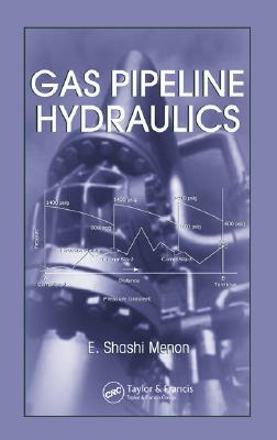 Gas Pipeline Hydraulics - Menon, E Shashi