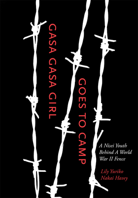 Gasa Gasa Girl Goes to Camp: A Nisei Youth Behind a World War II Fence - Havey, Lily Yuriko Nakai, and Lyon, Cherstin (Foreword by)