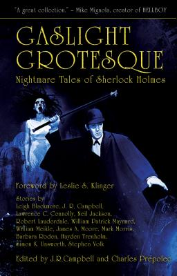 Gaslight Grotesque: Nightmare Tales of Sherlock Holmes - Campbell, Jeff (Editor)