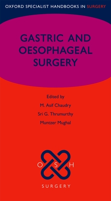 Gastric and Oesophageal Surgery - Chaudry, M. Asif (Editor), and Thrumurthy, Sri G. (Editor), and Mughal, Muntzer (Editor)