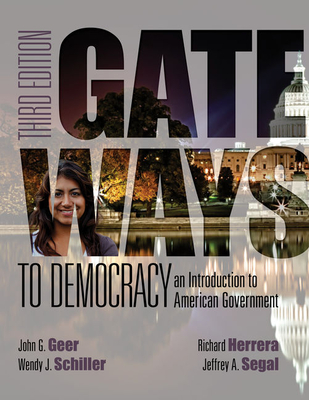 Gateways to Democracy: an Introduction to American Government (Book Only) - Geer, John G, Professor, and Schiller, Wendy J, and Segal, Jeffrey A, Professor