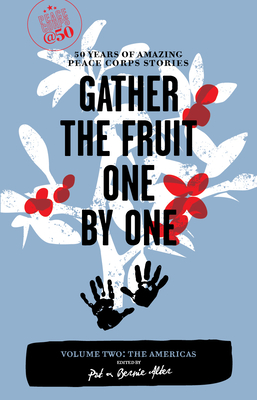 Gather the Fruit One by One: 50 Years of Amazing Peace Corps Stories: Volume Two: The Americas - Alter, Pat (Editor), and Alter, Bernie (Editor)