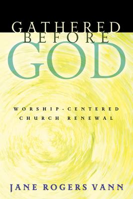 Gathered Before God: Worship-Centered Church Renewal - Vann, Jane Rogers