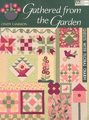 Gathered from the Garden: Quilts with Floral Charm - Lammon, Cindy