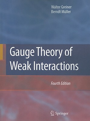 Gauge Theory of Weak Interactions - Greiner, Walter, and Muller, Berndt, and Bromley, D A (Foreword by)