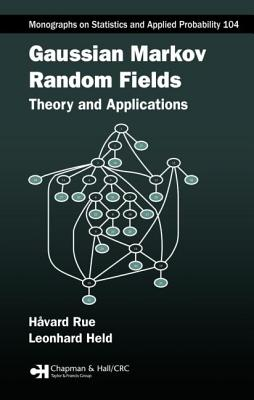 Gaussian Markov Random Fields: Theory and Applications - Rue, Havard, and Held, Leonhard