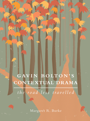 Gavin Bolton's Contextual Drama: The Road Less Travelled - Burke, Margaret R