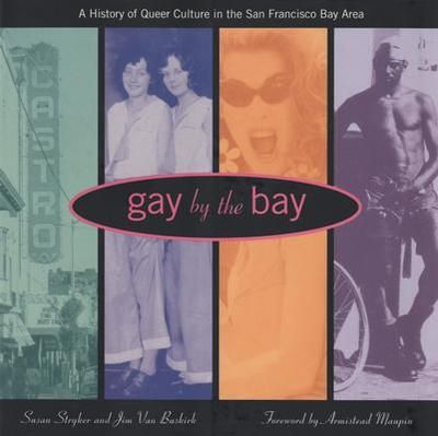 Gay by the Bay: A History of Queer Culture in the San Francisco Bay Area - Stryker, Susan