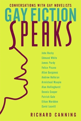 Gay Fiction Speaks: Conversations with Gay Novelists - Canning, Richard