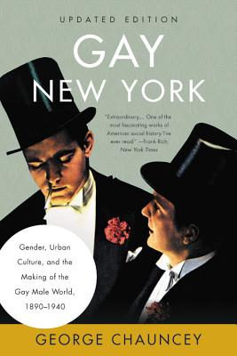 Gay New York: Gender, Urban Culture, and the Making of the Gay Male World, 1890-1940 - Chauncey, George