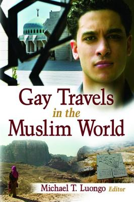 Gay Travels in the Muslim World - Luongo, Michael (Editor)