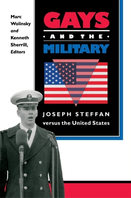 Gays and the Military: Joseph Steffan Versus the United States - Wolinsky, Marc (Editor), and Sherrill, Kenneth (Editor)