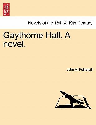 Gaythrone Hall, a Novel, Volume III of III - Fothergill, John M