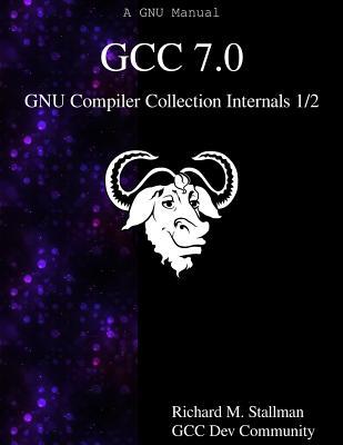 Gcc 7.0 Gnu Compiler Collection Internals 1/2 - Stallman, Richard M, and Community, Gcc Dev