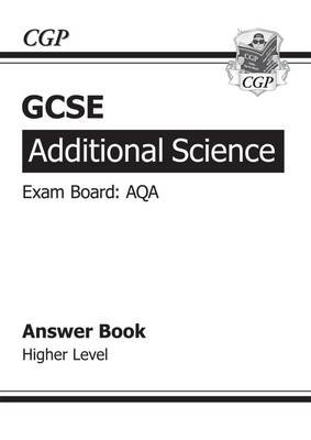 GCSE Additional Science AQA Answers (for Workbook) - Higher (A*-G Course) - CGP Books (Editor)