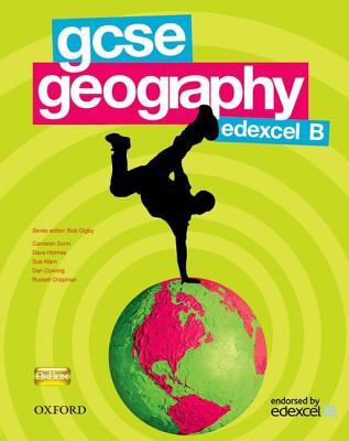 GCSE Geography for Edexcel B Student Book - Digby, Bob, and Holmes, Dave, and Warn, Sue