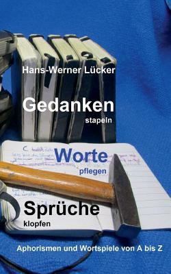 Gedanken Stapeln Worte Pflegen Spruche Klopfen - Lucker, Hans-Werner