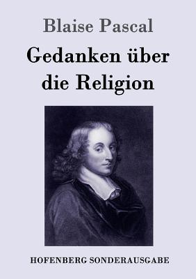 Gedanken Uber Die Religion - Blaise Pascal