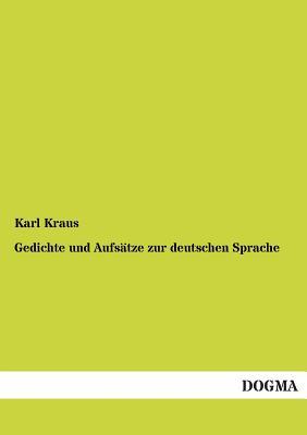 Gedichte Und Aufsatze Zur Deutschen Sprache - Kraus, Karl