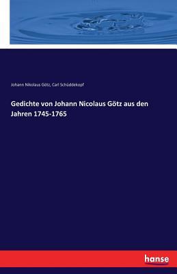 Gedichte Von Johann Nicolaus Gotz Aus Den Jahren 1745-1765 - Gotz, Johann Nicolaus
