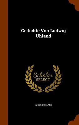 Gedichte Von Ludwig Uhland - Uhland, Ludwig