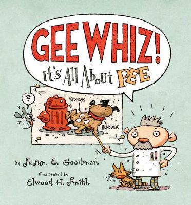 Gee Whiz! It's All about Pee - Goodman, Susan E