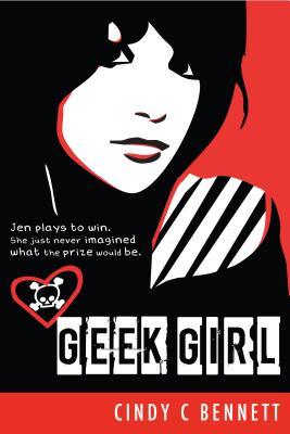 Geek Girl - Cindy C Bennett, and Bennett, Cindy C
