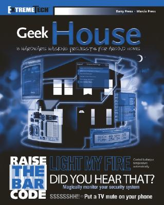 Geek House: 10 Hardware Hacking Projects for Around Home - Press, Marcia, and Press, Barry