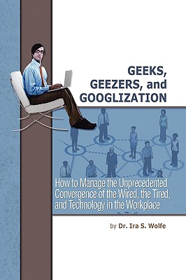 Geeks, Geezers, and Googlization - Wolfe, Ira S, Dr.