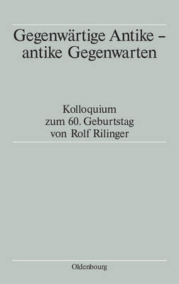 Gegenwartige Antike - antike Gegenwarten - Schmitt, Tassilo (Editor), and Schmitz, Winfried (Editor), and Winterling, Aloys (Editor)