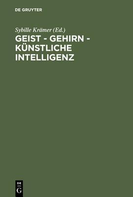 Geist - Gehirn - Kunstliche Intelligenz - Kramer, Sybille (Editor)