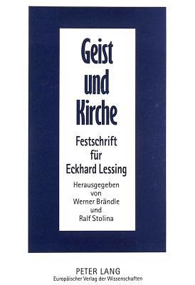 Geist Und Kirche: Festschrift Fuer Eckhard Lessing - Brandle, Werner (Editor), and Stolina, Ralf (Editor)