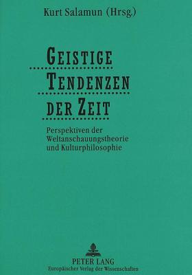 Geistige Tendenzen Der Zeit: Perspektiven Der Weltanschauungstheorie Und Kulturphilosophie - Salamun, Kurt (Editor)