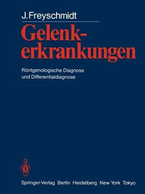 Gelenkerkrankungen: Rontgenologische Diagnose Und Differentialdiagnose - Freyschmidt, Jurgen