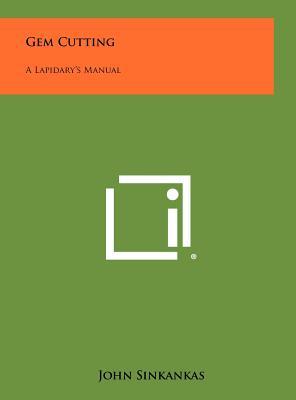 Gem Cutting: A Lapidary's Manual - Sinkankas, John
